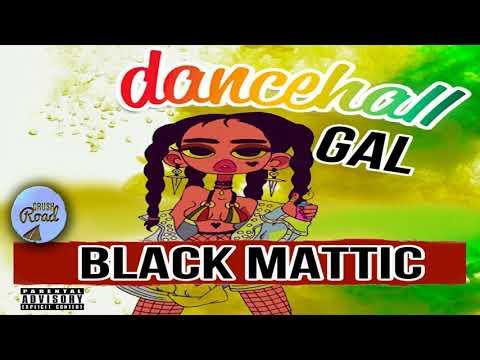 Black Mattic - Dancehall Gal - August 2017