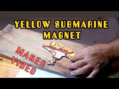 Yellow Submarine Magnet MAKE Video
