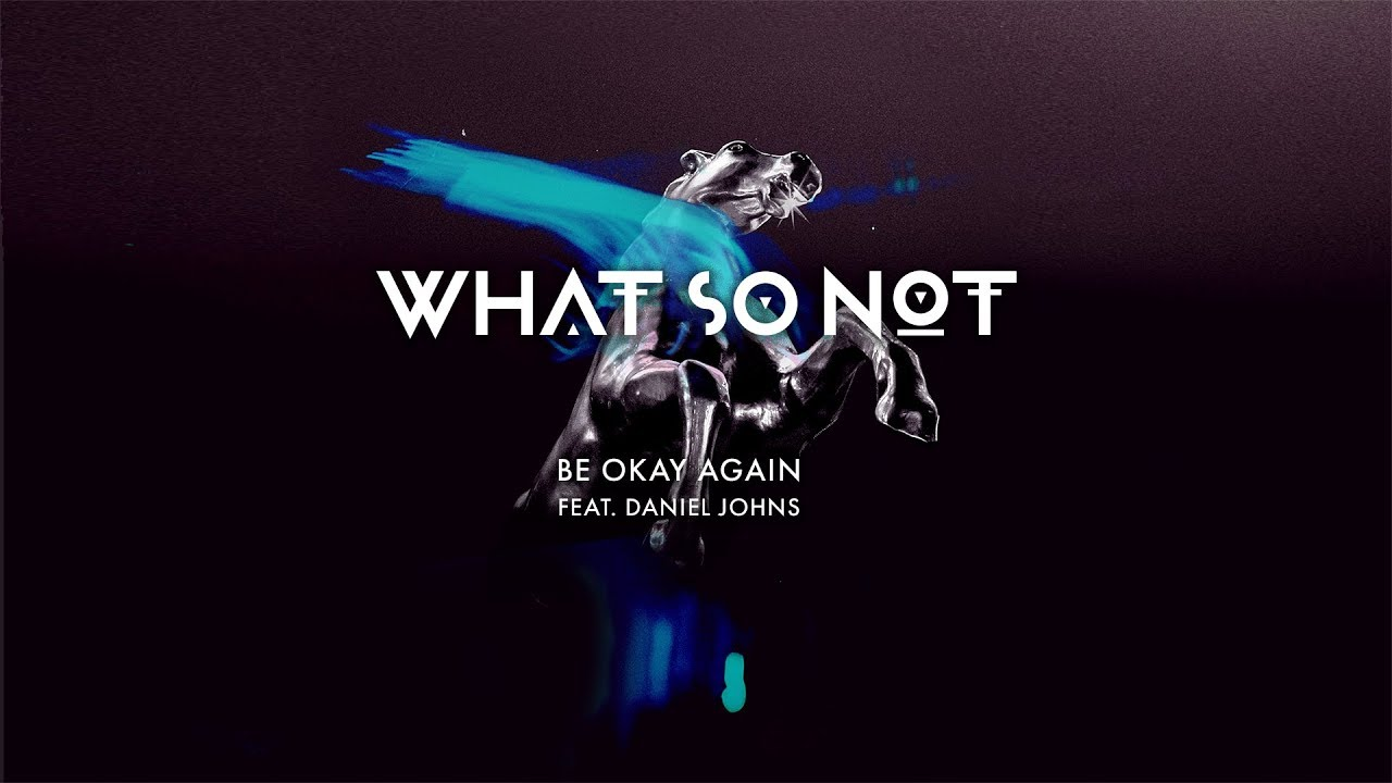 Download What So Not - Be Ok Again (feat. Daniel Johns) [Official Audio]