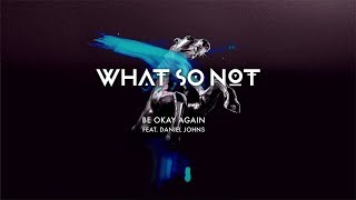 What So Not Be Ok Again Feat Daniel Johns