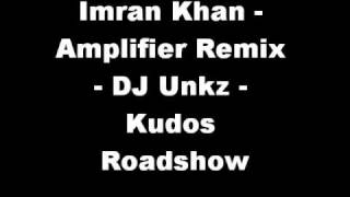 Imran Khan - Amplifier Remix - DJ Unkz - Kudos Roadshow