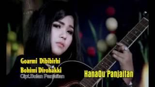 Goarmi Dibibir Hi Bohimi Di Rohakki   - Hana Qu Panjaitan