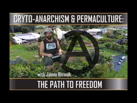 CRYPTO-ANARCHISM AND PERMACULTURE: THE PATH TO FREEDOM with Jamin Biconik