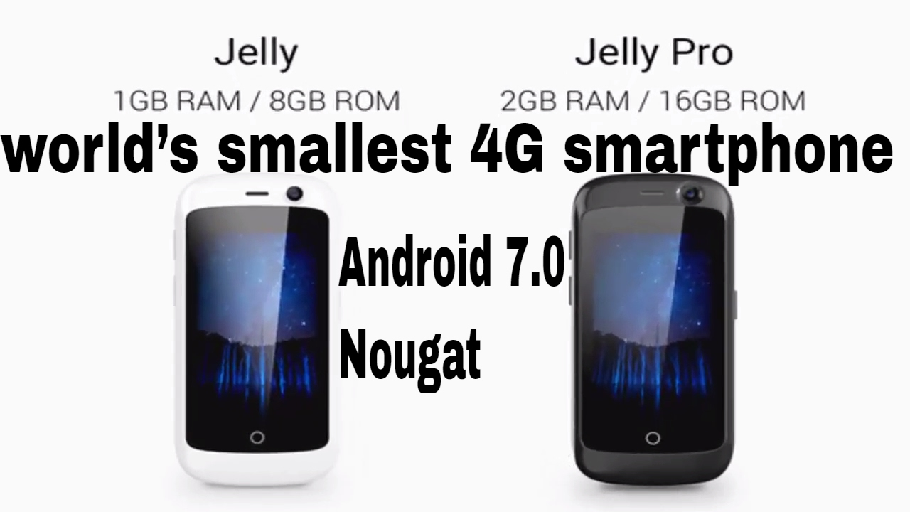 Jelly is the world's smallest 4G Android 7.0 Nougat ...