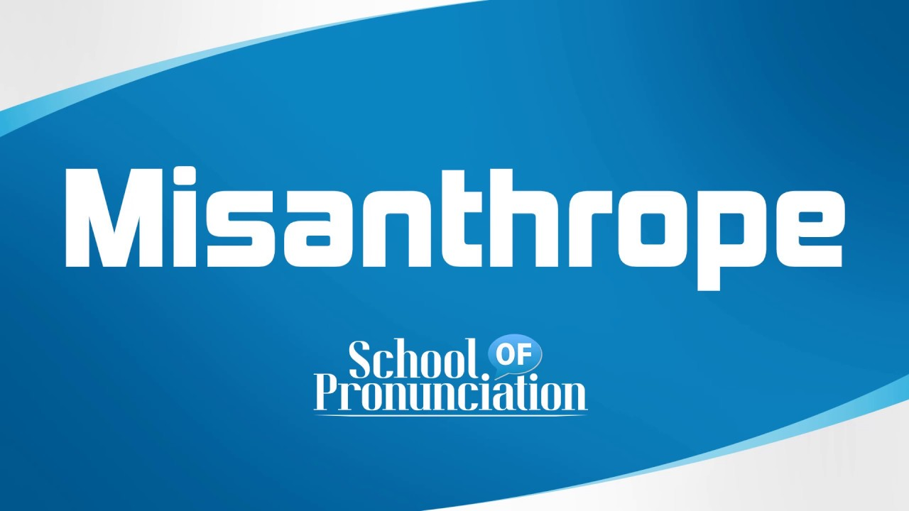 Learn How To Pronounce Misanthrope - YouTube