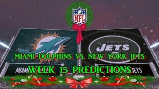 MIAMI DOLPHINS VS. NEW YORK JETS PREDICTIONS | #NFL WEEK 15 | full game