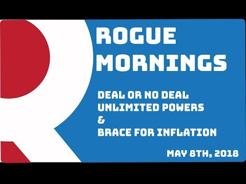 Rogue Mornings - Deal Or No Deal, Unlimited Powers & Brace For Inflation (5/08/2018)
