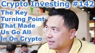 Crypto Investing #142 - The Key Turning Point That Made Us Go All In On Crypto - By Tai Zen