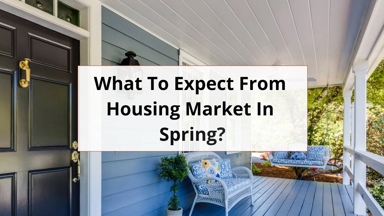 What To Expect From Housing Market In Spring?