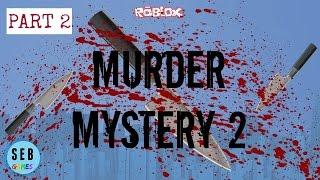 ROBLOX: MURDER MYSTERY 2 - PART 2   Seb