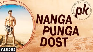 nanga punga dost full audio song   pk   aamir khan   anushka sharma   t series