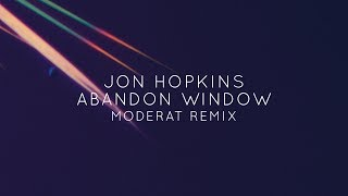 Jon Hopkins - Abandon Window (Moderat Remix) [Official Audio]