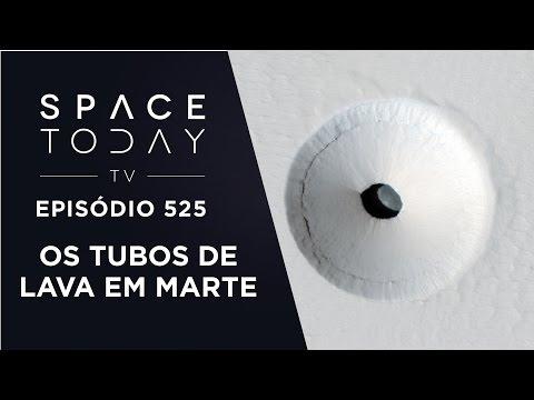Os Tubos de Lava Em Marte - Space Today TV Ep.525