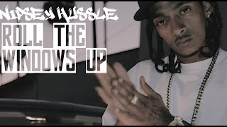 Nipsey Hussle - Roll The Windows Up | Music Video | Jordan Tower Network
