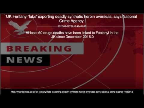 UK Fentanyl 'labs' exporting deadly synthetic heroin overseas, says National Crime Agency