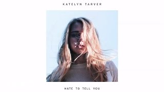 Katelyn Tarver - Hate To Tell You