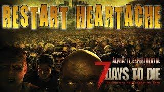 RESTART HEARTACHE | 7 Days To Die Alpha 17 PC Livestream (1080p 60fps)