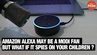 Amazon Alexa may be a Modi fan, but what if it spies on your children?