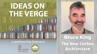 The New Carbon Architecture: Ideas on the Verge w/ Bruce King