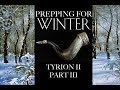 Prepping for Winter: Tyrion II, Part 3