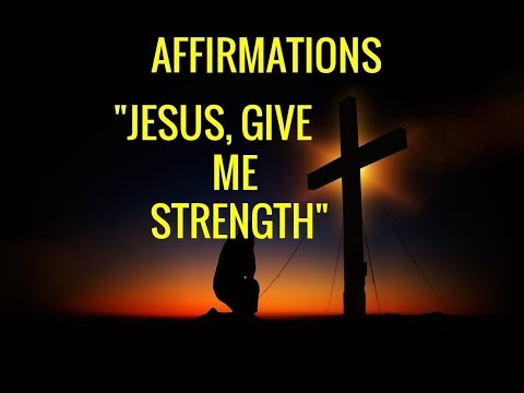 "Affirmations ""Jesus, Give Me Strength"" Relaxing Prayer. Healing--Long."