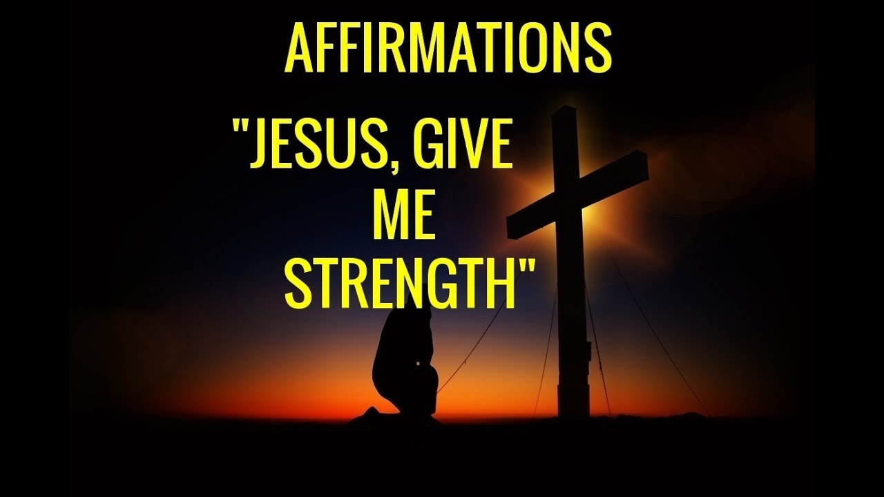jesus and strength Give us courage, strength and confidence to face the trials and temptations that prayer for courage and confidence jesus i pray that your power will go.
