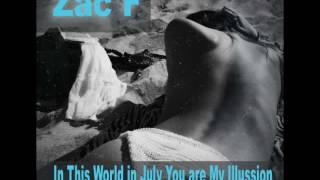 Repeat youtube video Zac F -  In This World in July You are My Illussion