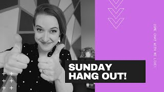 Sunday Hang Out - LIVE! Come Chat with Me (make yourself some delicious beverage first!)
