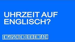 Die Uhrzeit im Englischen - auf Deutsch erklärt