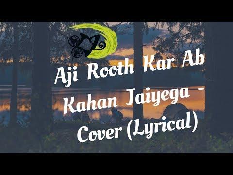 Aji Rooth Kar Ab Kahan Jaiyega | The Kroonerz Project | Ft. Shashaa | Abhay (LYRICAL)