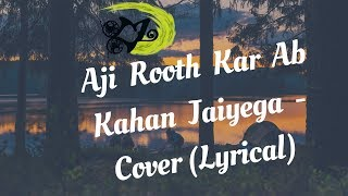 Aji Rooth Kar Ab Kahan Jaiyega   The Kroonerz Project   Ft. Shashaa   Abhay (LYRICAL)