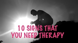 10 Signs That You Need Therapy
