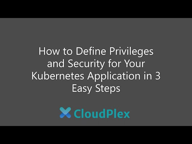 How to define privileges and security for your Kubernetes application in 3 easy steps