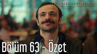 İstanbullu Gelin 63. Bölüm - Özet