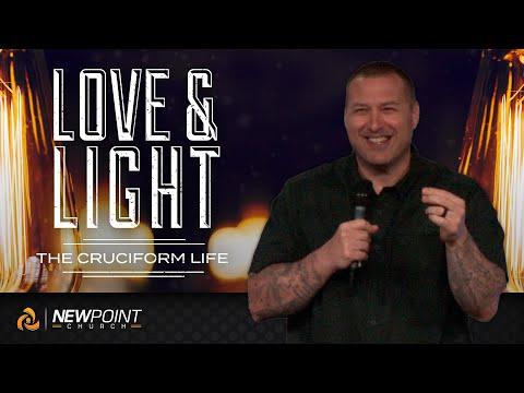 The Cruciform Life | Love & Light [ New Point Church ]