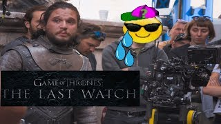 Game Of Thrones The Last Watch Lets Have A Sob Shall We....