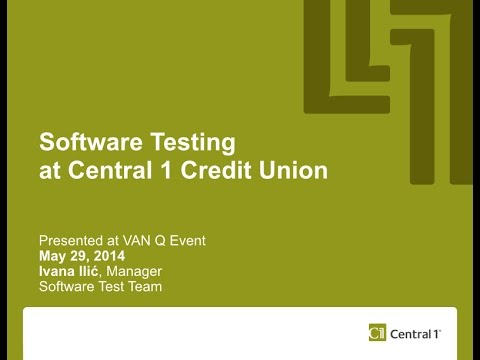 Software Testing at Central 1 Credit Union - May 29, 2014