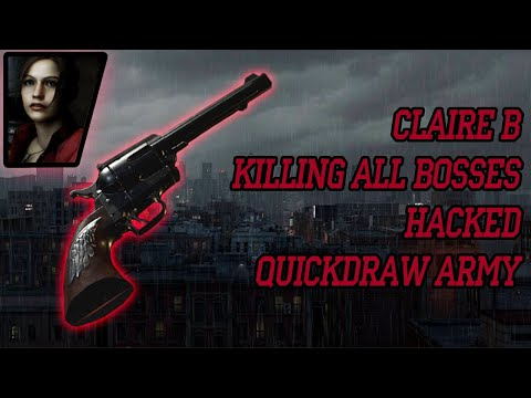 Resident Evil 2 | Claire B - Quickdraw Army(Hacked) vs All Bosses
