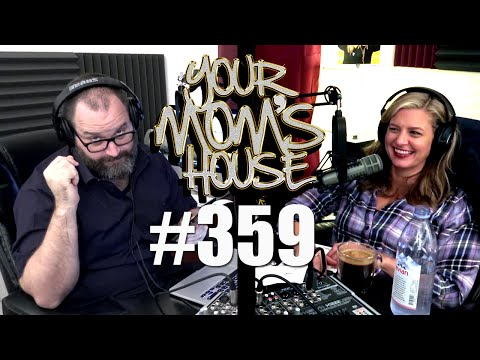 Your Moms House Podcast  Ep 359