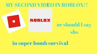 MY SECOND VIDEO IN ROBLOX PLAYING SUPER BOMB SURVIVAL OR SBS