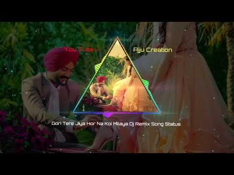 gori-tere-jiya-hor-na-koi-milya-dj-remix-song-status- -30-second-whatsapp-status- -ajju-creation