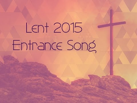 Entrance Song for Lent 2015