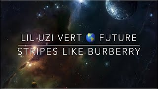 Future & Lil Uzi Vert - Stripes Like Burberry (Lyrics)