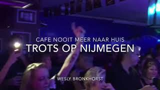 Wesly Bronkhorst Cafe nooit meer naar huus. Trots Op Jou Nijmegen