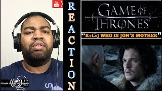 Game of Thrones: R+L=J Who is Jon's Mother REACTION