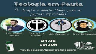 Teologia em Pauta #011 - Páginas Reformadas: desafios e oportunidades