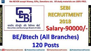 SEBI Recruitment 2018 -{BE/BTECH (ALL BRANCHES)/LAW/CA/CS}- 120 Posts