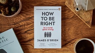 How to be Right - James O'Brien