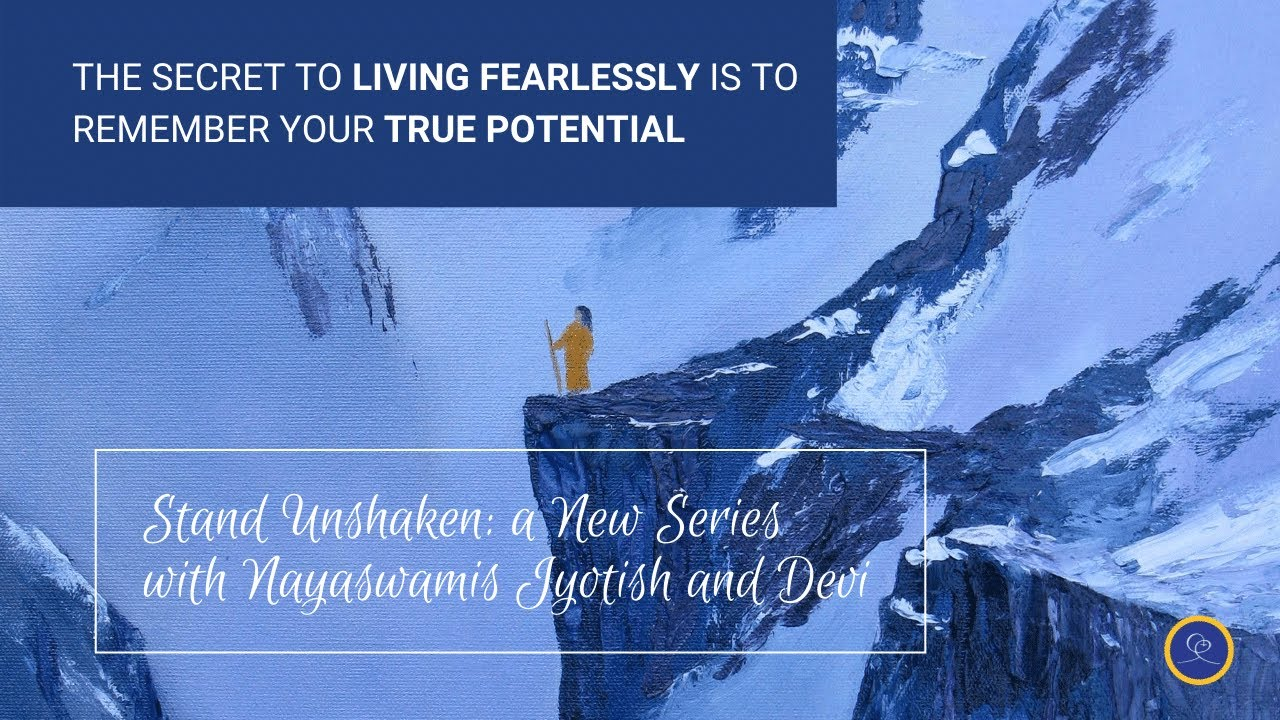 The Secret of Living Fearlessly Is Remembering Your True Potential with Nayaswami Devi