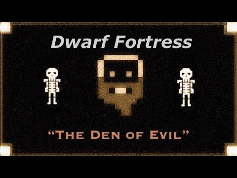 Dwarf Fortress: The Den of Evil - (#2)